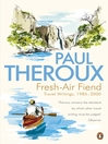 Fresh-air Fiend (eBook): Travel Writings, 1985-2000